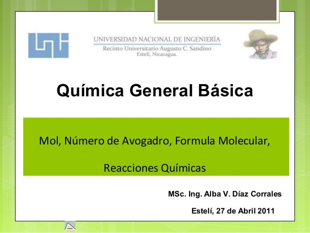 Mol, Número de Avogadro, Formula Molecular, Reacciones Químicas Estelí, 27 de Abril 2011 Química General Básica MSc. Ing. ...