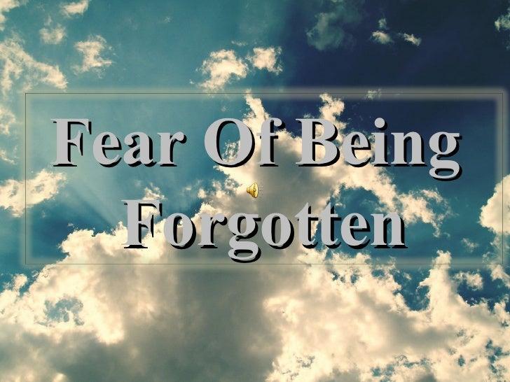 Fear Of Being  Forgotten