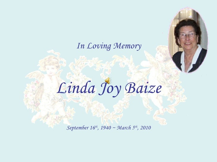 In Loving Memory Linda Joy Baize September 16 th , 1940 ~ March 5 th , 2010