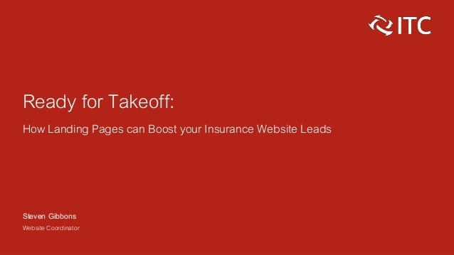 Ready for Takeoff: How Landing Pages can Boost your Insurance Website Leads Steven Gibbons Website Coordinator
