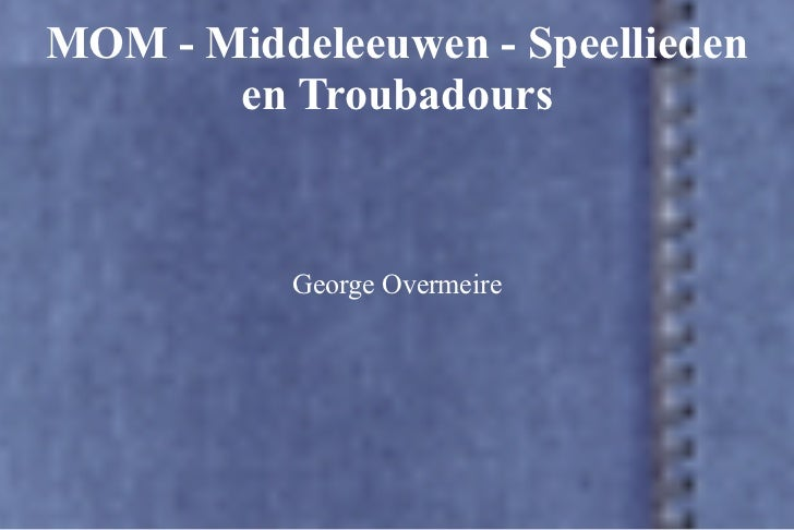 MOM - Middeleeuwen - Speellieden       en Troubadours           George Overmeire