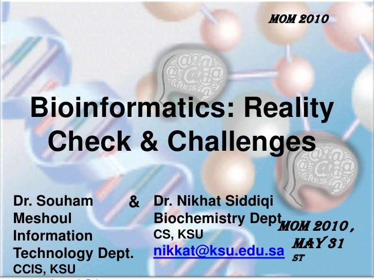 MOM 2010 <br />Bioinformatics: Reality Check & Challenges<br />Dr. SouhamMeshoul<br />Information Technology Dept. CCIS, K...