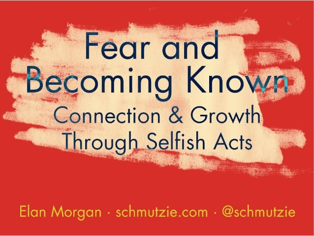 Fear & Becoming Known: Connection and Growth Through Selfish Acts