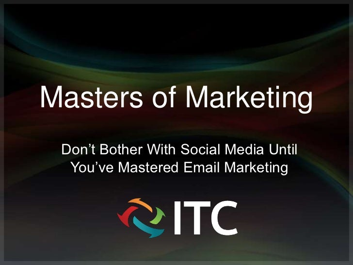 Masters of Marketing Don't Bother With Social Media Until  You've Mastered Email Marketing