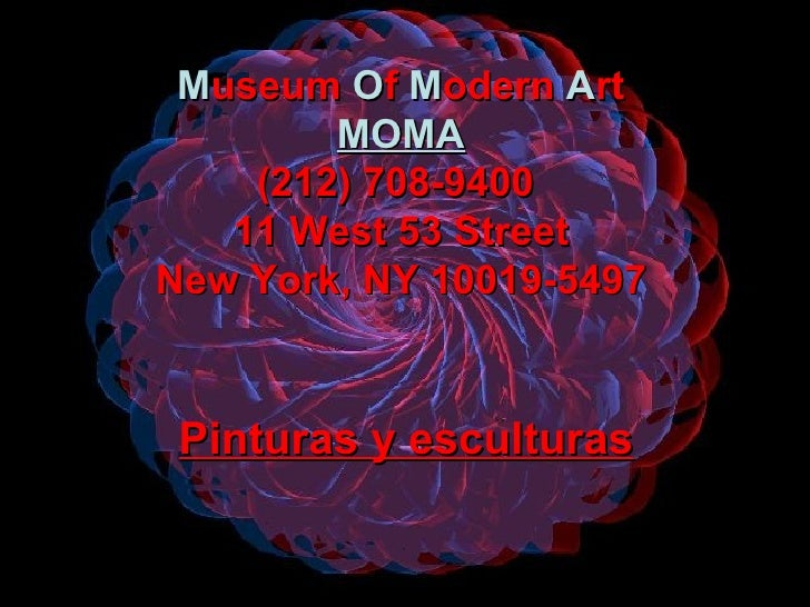 M useum  O f  M odern  A rt MOMA (212) 708-9400  11 West 53 Street New York, NY 10019-5497 Pinturas y esculturas