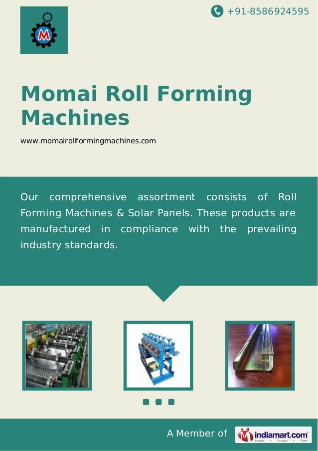 +91-8586924595 A Member of Momai Roll Forming Machines www.momairollformingmachines.com Our comprehensive assortment consi...