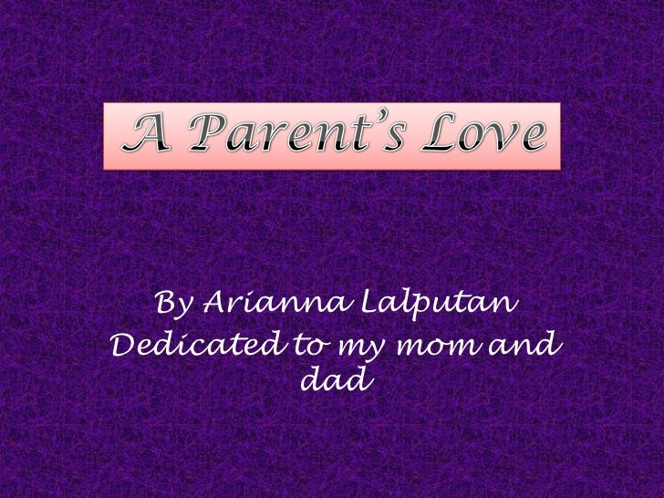 By Arianna Lalputan <br />Dedicated to my mom and dad<br />A Parent's Love<br />