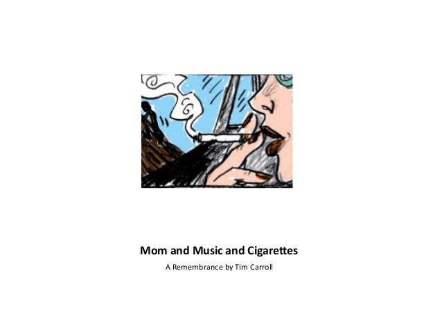 Mom and Music and Cigarettes A Remembrance by Tim Carroll