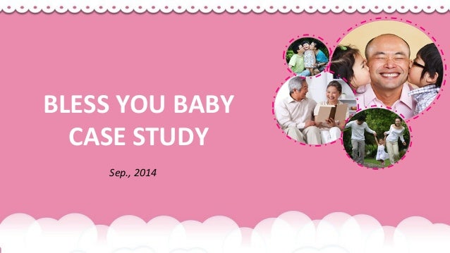 Sep., 2014 BLESS YOU BABY CASE STUDY