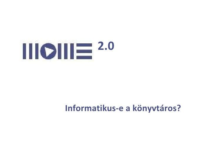 2.0 Informatikus-e a könyvtáros?