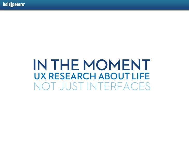 IN THE MOMENT UX RESEARCH ABOUT LIFE NOT JUST INTERFACES