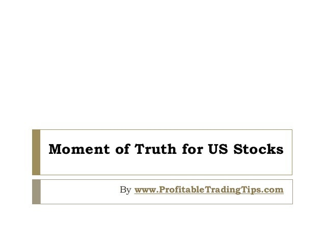 Moment of Truth for US Stocks By www.ProfitableTradingTips.com