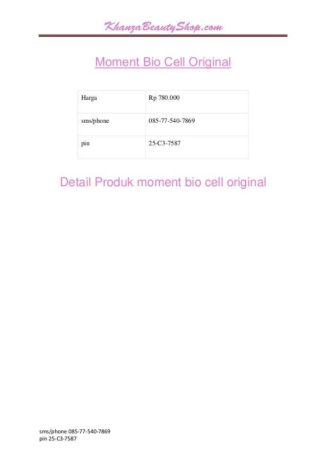 sms/phone 085-77-540-7869  pin 25-C3-7587  Moment Bio Cell Original  Harga  Rp 780.000  sms/phone  085-77-540-7869  pin  2...