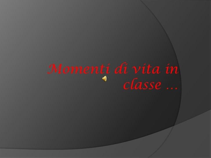Momenti di vita in classe …<br />