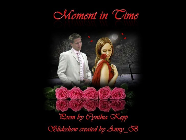 Moment in Time<br />Poem by Cynthia Kepp<br />Slideshow created by Anny_B<br />