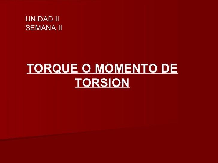 TORQUE O MOMENTO DE TORSION UNIDAD II SEMANA II