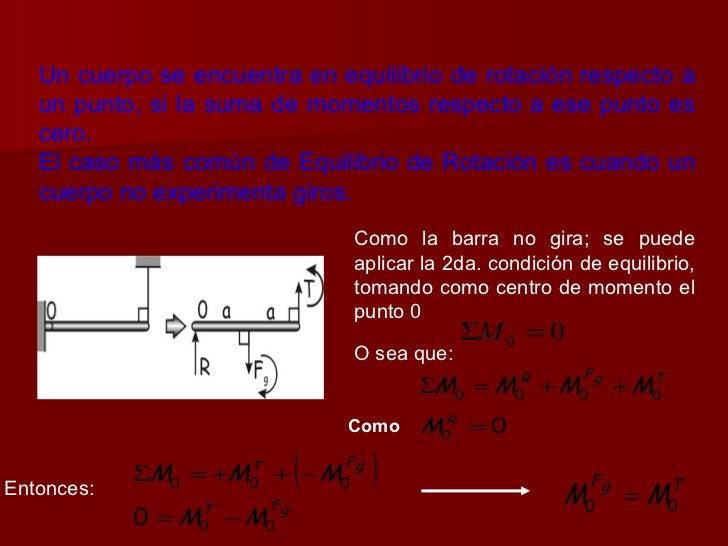 Un cuerpo se encuentra en equilibrio de rotación respecto a un punto, si la suma de momentos respecto a ese punto es cero....