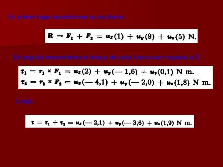 En primer lugar encontramos la resultante En seguida encontramos el torque de cada fuerza con respecto a  O Luego