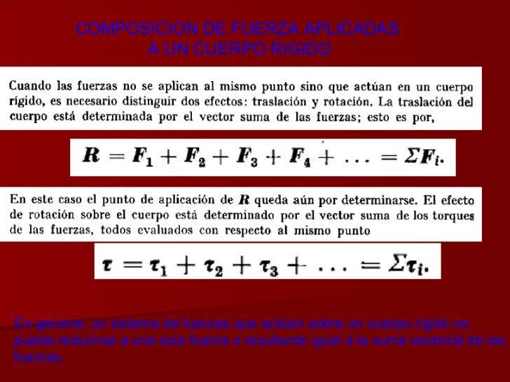 COMPOSICION DE FUERZA APLICADAS  A UN CUERPO RIGIDO En general, un sistema de fuerzas que actúan sobre un cuerpo rígido no...