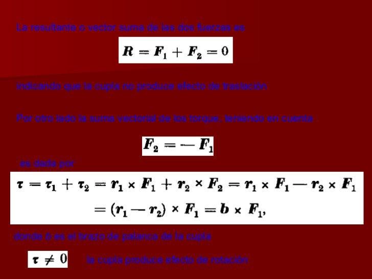 La resultante o vector suma de las dos fuerzas es indicando que la cupla no produce efecto de traslación   Por otro lado l...