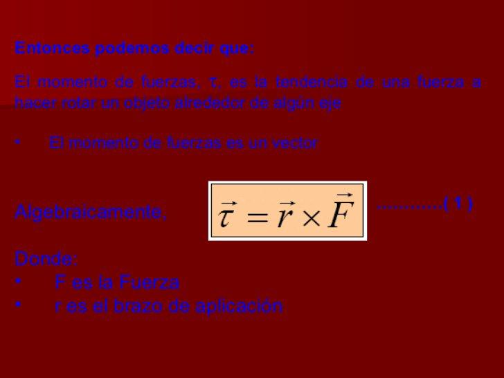 <ul><li>Entonces podemos decir que: </li></ul><ul><li>El momento de fuerzas,   , es la tendencia de una fuerza a hacer ro...