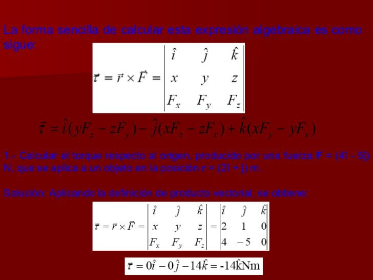 La forma sencilla de calcular esta expresión algebraica es como sigue: 1.- Calcular el torque respecto al origen, producid...