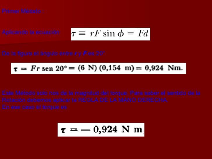 Primer Método :  Aplicando la ecuación De la figura el ángulo entre  r  y  F  es 20 ° Este Método solo nos da la magnitud ...