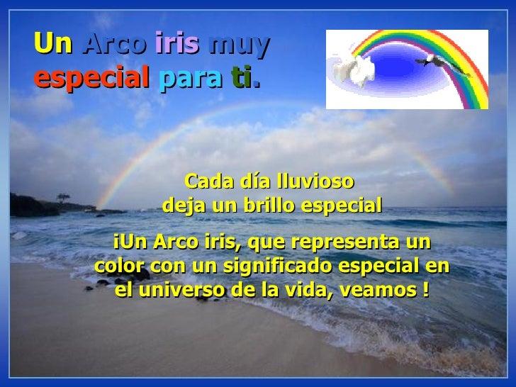 Un  Arco  iris  muy especial  para   ti . Cada día lluvioso  deja un brillo especial ¡Un Arco iris, que representa un co...