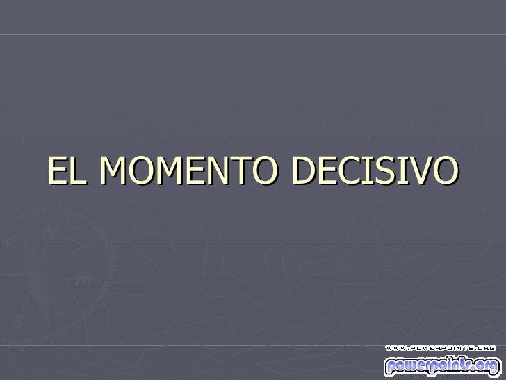 EL MOMENTO DECISIVO