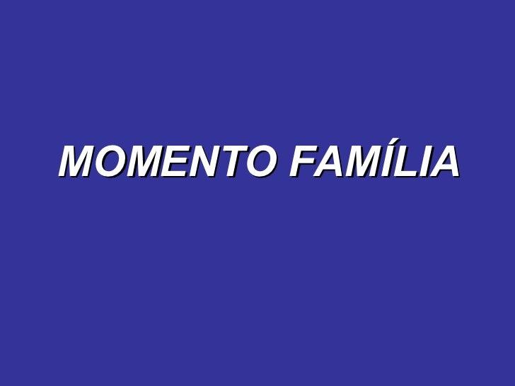 MOMENTO FAMÍLIA