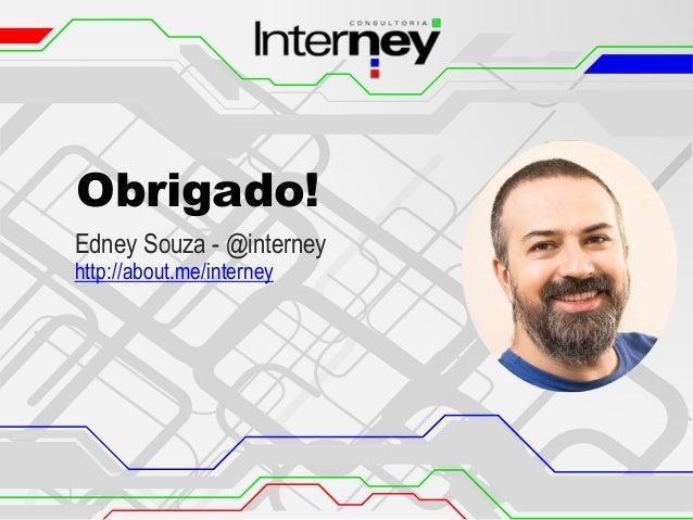 Obrigado! Edney Souza - @interney http://about.me/interney
