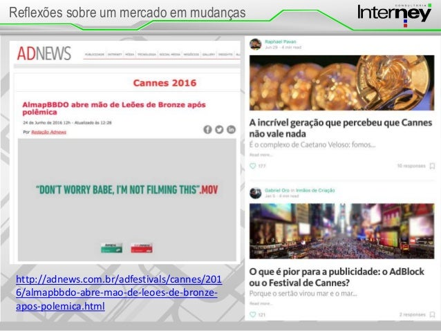 Reflexões sobre um mercado em mudanças http://adnews.com.br/adfestivals/cannes/201 6/almapbbdo-abre-mao-de-leoes-de-bronze...