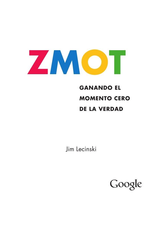 ZMOT  GANANDO EL      MOMENTO CERO      DE LA VERDAD Jim Lecinski