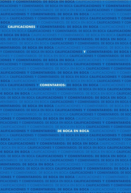 """CAPíTULO                                             4  CALIFICACIONES Y COMENTARIOS:       DE BOCA EN BOCA""""Por primera ve..."""