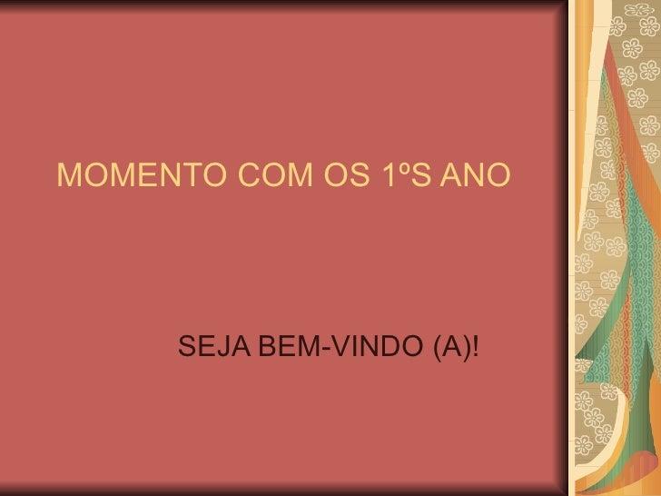 MOMENTO COM OS 1ºS ANO SEJA BEM-VINDO (A)!