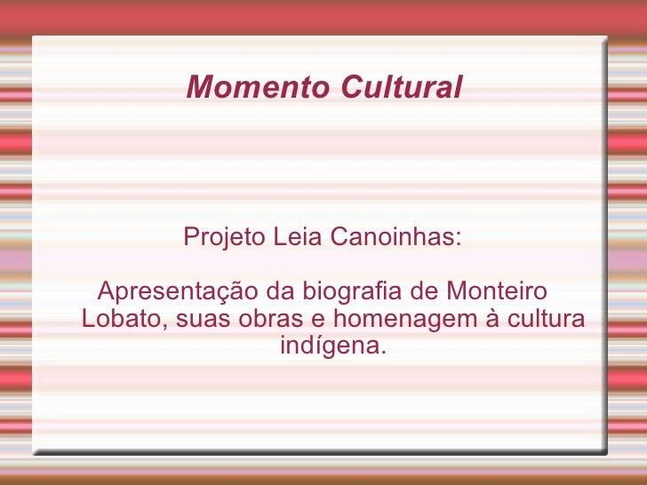 Momento Cultural Projeto Leia Canoinhas: Apresentação da biografia de Monteiro Lobato, suas obras e homenagem à cultura in...
