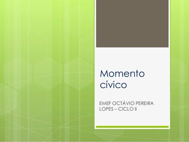Momento cívico EMEF OCTÁVIO PEREIRA LOPES – CICLO II