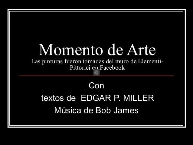Momento de ArteLas pinturas fueron tomadas del muro de Elementi- Pittorici en Facebook Con textos de EDGAR P. MILLER Músic...