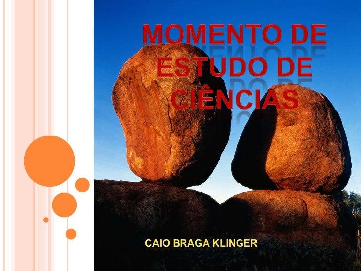 Momento de estudo de ciências<br />Caio bragaklinger<br />