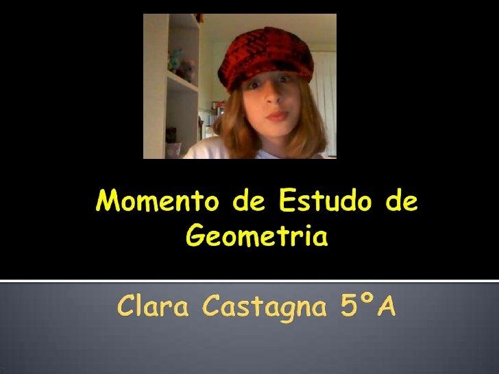 Momento de Estudo de Geometria  Clara Castagna 5ºA<br />