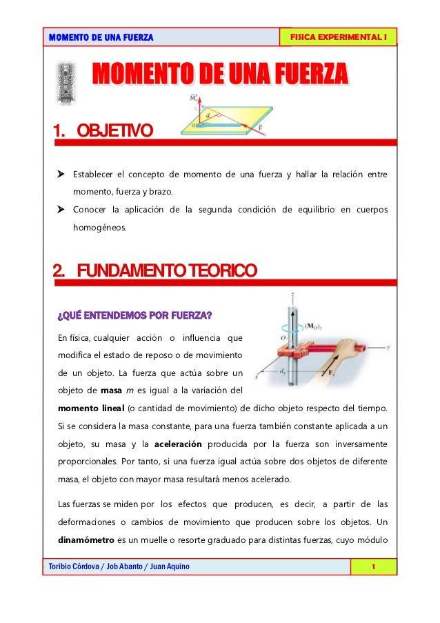 MOMENTO DE UNA FUERZA                                       FISICA EXPERIMENTAL I 1. OBJETIVO   Establecer el concepto de...