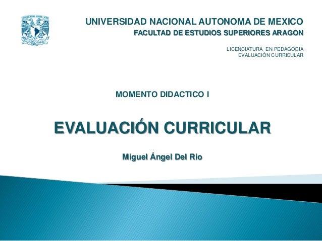 UNIVERSIDAD NACIONAL AUTONOMA DE MEXICO FACULTAD DE ESTUDIOS SUPERIORES ARAGON LICENCIATURA EN PEDAGOGIA EVALUACIÓN CURRIC...