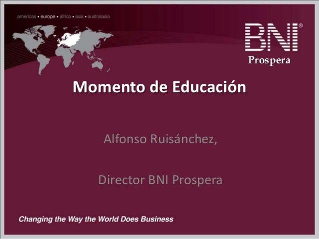 Momento de Educación Alfonso Ruisánchez, Director BNI Prospera Prospera