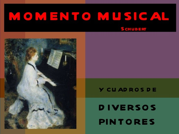 MOMENTO MUSICAL Schubert Y CUADROS DE DIVERSOS  PINTORES