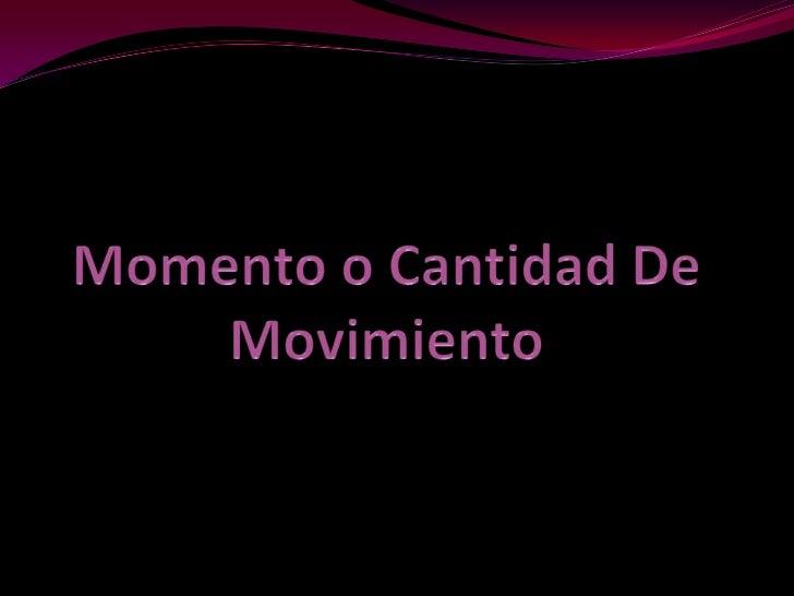 Momento o Cantidad De Movimiento<br />