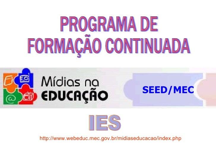SEED/MEC    http://www.webeduc.mec.gov.br/midiaseducacao/index.php