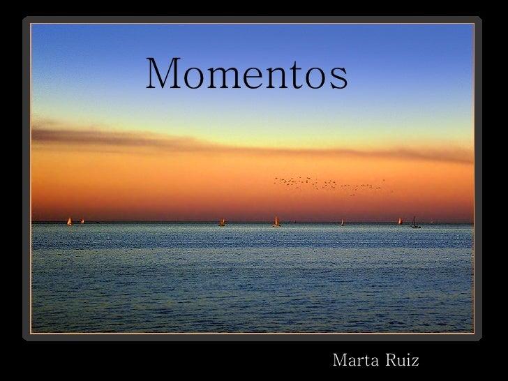 Momentos  Marta Ruiz