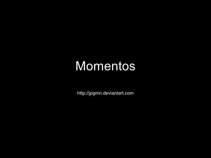 Momentos http://jpgmn.deviantart.com
