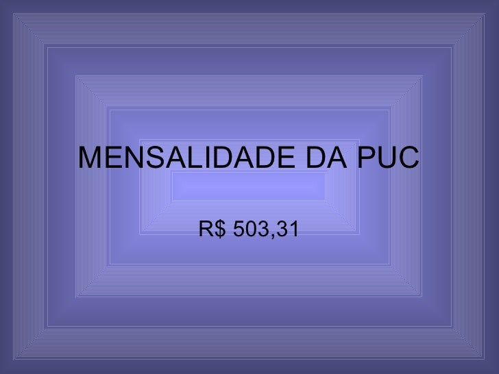 MENSALIDADE DA PUC R$ 503,31