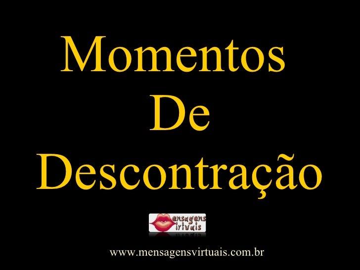 Momentos  De Descontração www.mensagensvirtuais.com.br